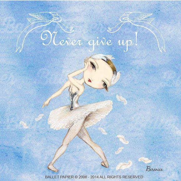 """Dibujo de Berenice La Placa con la leyenda """"Never Give up!"""" (Nunca te rindas) © Ballet Papier"""